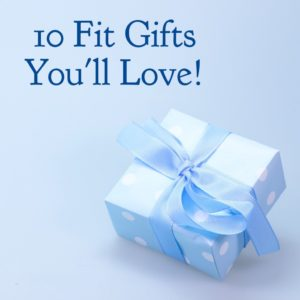 10 Fit Gifts You Will Love!