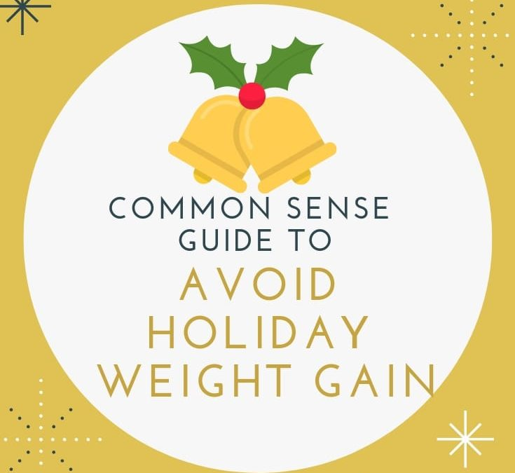 The Common Sense Guide To Avoiding Holiday Weight Gain