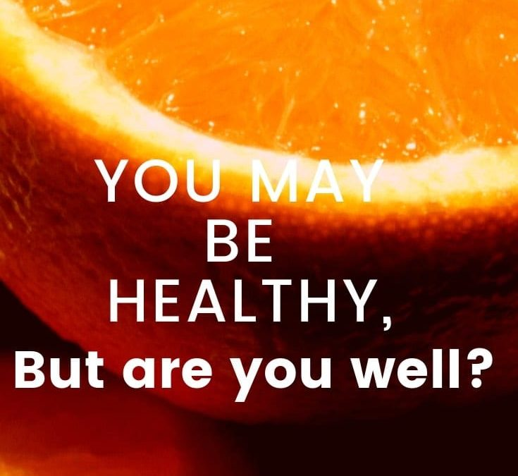 You May Be Healthy But Are You Well?