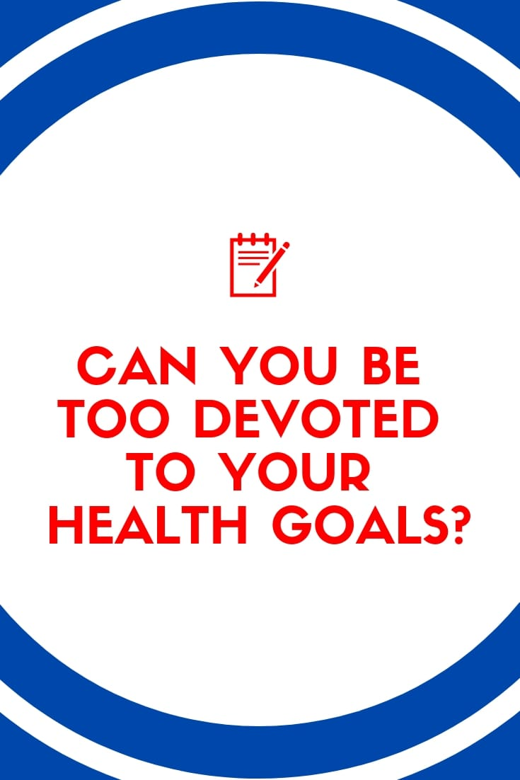 Can You Be Too Devoted To Your Health Goals? - Thrive Personal Fitness