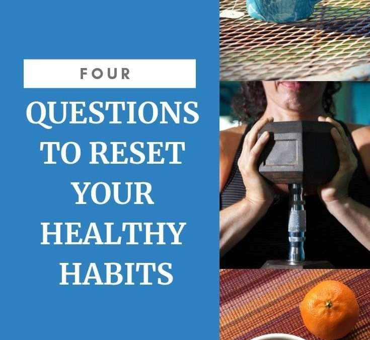 4 Questions To Help You Reset Healthy Habits