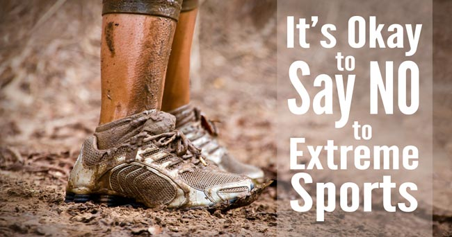 Why It's Okay to Say NO to Extreme Fitness